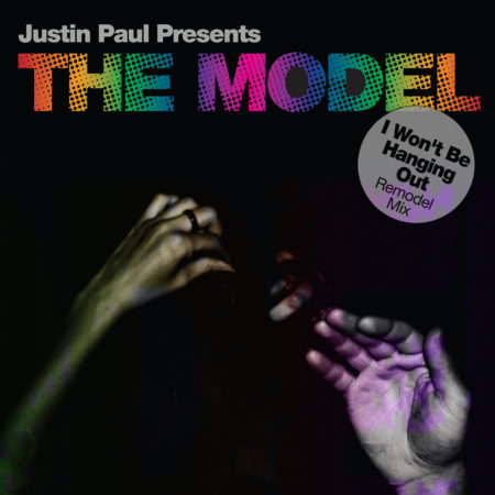 "JUSTIN PAUL PRESENTS THE MODEL ""I WON'T BE HANGING OUT""  (UNDERGROUND SOL)"